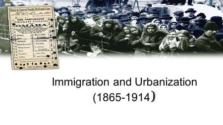 Immigration and Urbanization (1865-1914 ) The New Immigrants Poor Catholic or Jewish immigrants often moved to urban areas 1870's and 1880's consisted.