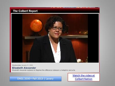 Watch the video at Colbert Nation ENGL 2030—Fall 2013 | Lavery.