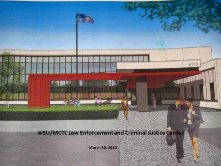 MSU/MCTC Law Enforcement and Criminal Justice Center March 10, 2010.