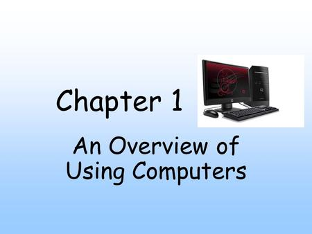 Chapter 1 An Overview of Using Computers. Computer Literacy Knowing how to use a computer.