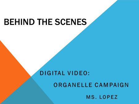 BEHIND THE SCENES DIGITAL VIDEO: ORGANELLE CAMPAIGN MS. LOPEZ.