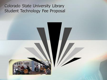 Colorado State University Library Student Technology Fee Proposal.