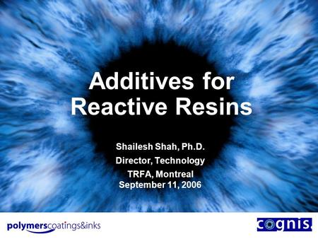 Additives for Reactive Resins Shailesh Shah, Ph.D. Director, Technology TRFA, Montreal September 11, 2006.