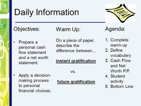 Daily Information Objectives: Prepare a personal cash flow statement and a net worth statement. Apply a decision- making process to personal financial.