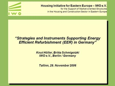Housing Initiative for Eastern Europe – IWO e.V. for the Support of Market-oriented Structures in the Housing and Construction Sector in Eastern Europe.