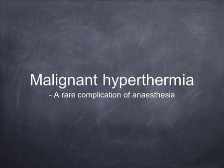 Malignant hyperthermia - A rare complication of anaesthesia.