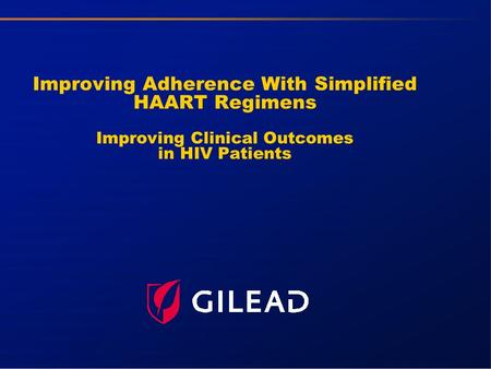 Improving Adherence With Simplified HAART Regimens Improving Clinical Outcomes in HIV Patients.