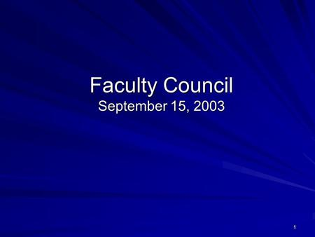 1 Faculty Council September 15, 2003. 2 Today's Agenda Today's Agenda Recent History & Legislative Session Outcome Outcomes from Legislative Session that.