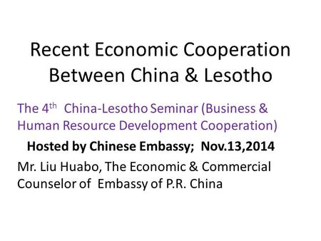Recent Economic Cooperation Between China & Lesotho The 4 th China-Lesotho Seminar (Business & Human Resource Development Cooperation) Hosted by Chinese.