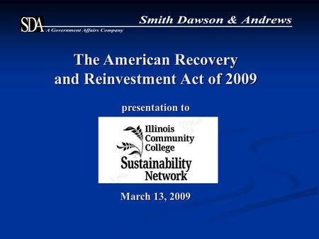 The American Recovery and Reinvestment Act of 2009 presentation to March 13, 2009.