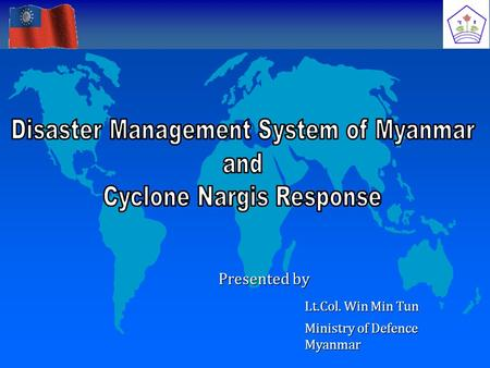 Presented by Lt.Col. Win Min Tun Ministry of Defence Myanmar.