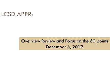 LCSD APPR: Overview Review and Focus on the 60 points December 3, 2012.