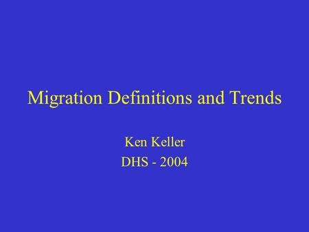 Migration Definitions and Trends Ken Keller DHS - 2004.