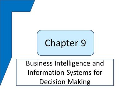 Chapter 9 Business Intelligence and Information Systems for Decision Making.