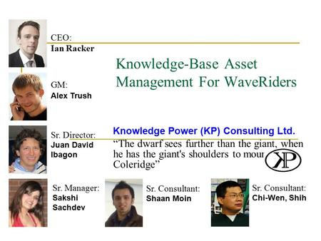 "Knowledge-Base Asset Management For WaveRiders Knowledge Power (KP) Consulting Ltd. ""The dwarf sees further than the giant, when he has the giants shoulders."