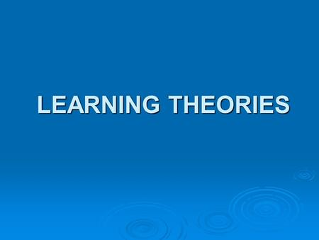 LEARNING THEORIES LEARNING THEORIES. Behaviorist theories  Behavior was defined as a muscle movement a result of a series of condition reflexes, and.