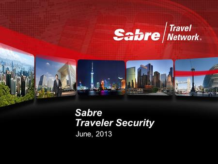 Sabre Traveler Security June, 2013. service Sabre Red Value Suite Sabre Red Efficiency Suite Sabre Red Service Suite Air Car Hotel Rail Leisure Travel.