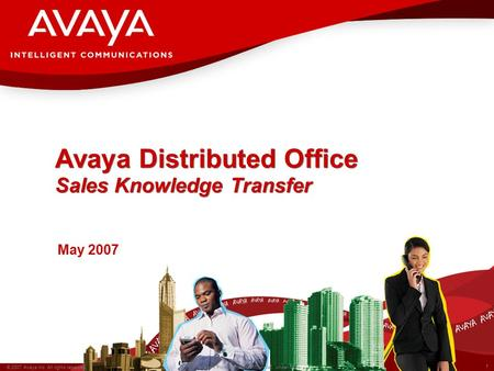 1 © 2007 Avaya Inc. All rights reserved. Avaya – Proprietary & Confidential. Under NDA Avaya Distributed Office Sales Knowledge Transfer May 2007.