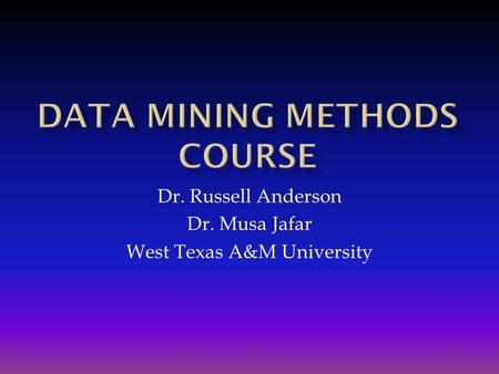 Dr. Russell Anderson Dr. Musa Jafar West Texas A&M University.