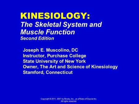 Joseph E. Muscolino, DC Instructor, Purchase College State University of New York Owner, The Art and Science of Kinesiology Stamford, Connecticut KINESIOLOGY:
