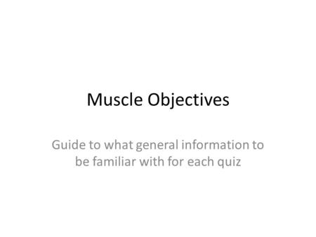 Guide to what general information to be familiar with for each quiz