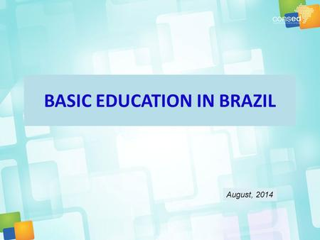 BASIC EDUCATION IN BRAZIL August, 2014. Basic Education in Brazil The organization of basic education in Brazil is federative Each federate entity has: