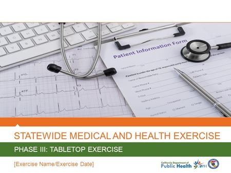 STATEWIDE MEDICAL AND HEALTH EXERCISE PHASE III: TABLETOP EXERCISE [Exercise Name/Exercise Date]