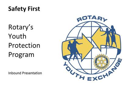 Safety First Rotary's Youth Protection Program Inbound Presentation.