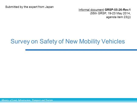Ministry of Land, Infrastructure, Transport and Tourism Survey on Safety of New Mobility Vehicles Submitted by the expert from Japan Informal document.