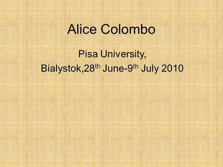 Alice Colombo Pisa University, Bialystok,28 th June-9 th July 2010.