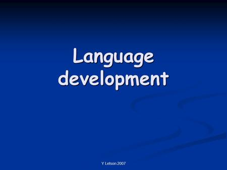 Y Letson 2007 Language development. Y Letson 2007 Language theories There are different views on how we develop language There are different views on.