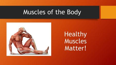 Muscles of the Body Healthy Muscles Matter!. Facts About Muscles The body has more than 600 muscles Muscles help you move, lift things, pump blood, and.