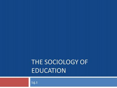 THE SOCIOLOGY OF EDUCATION 14.1. Introduction  Society's future largely depends on the successful socialization of new members  Young members must be.