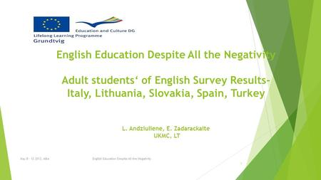 English Education Despite All the Negativity Adult students' of English Survey Results- Italy, Lithuania, Slovakia, Spain, Turkey L. Andziuliene, E. Zadarackaite.
