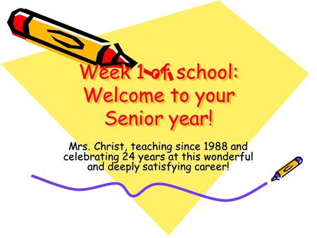Week 1 of school: Welcome to your Senior year! Mrs. Christ, teaching since 1988 and celebrating 24 years at this wonderful and deeply satisfying career!