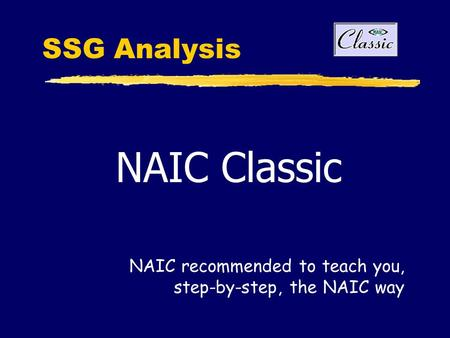 SSG Analysis NAIC Classic NAIC recommended to teach you, step-by-step, the NAIC way.