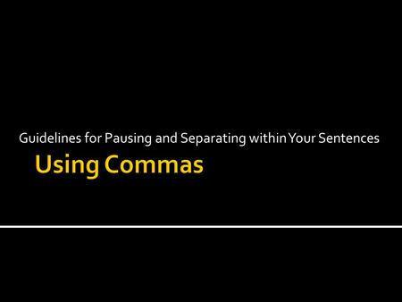Guidelines for Pausing and Separating within Your Sentences.