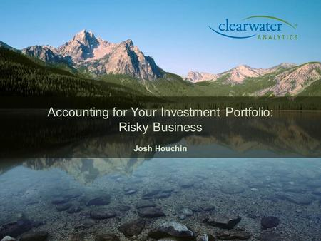 Accounting for Your Investment Portfolio: Risky Business Josh Houchin.
