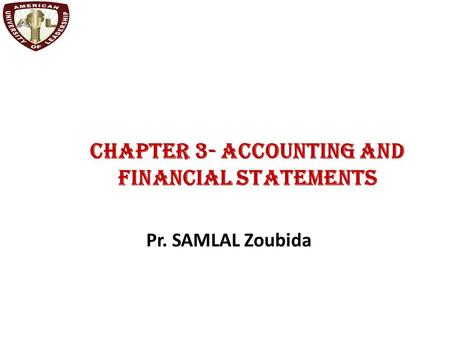 Chapter 3- Accounting and Financial Statements Pr. SAMLAL Zoubida.