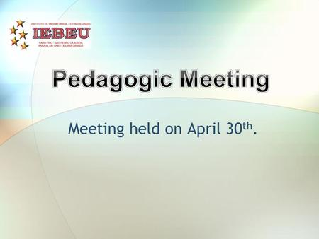 Meeting held on April 30 th.. Topics  Students' Score Assessment.  Strategies to Encourage Students to Keep on Attending Classes and Fostering Independence.