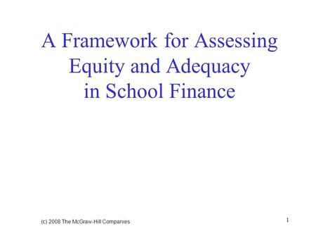 (c) 2008 The McGraw ‑ Hill Companies 1 A Framework for Assessing Equity and Adequacy in School Finance.