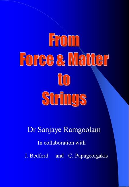 Dr Sanjaye Ramgoolam In collaboration with J. Bedford and C. Papageorgakis.