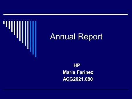 Annual Report HP Maria Farinez ACG2021.080. Executive Summary HP is the leading company in technology around the world. At the end of 2003 HP had a revenue.