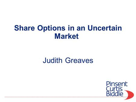 Share Options in an Uncertain Market Judith Greaves.