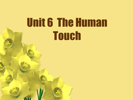 Unit 6 The Human Touch. Lead-in Discussion Is it enough to help those people we know? Should we help both strangers and people who are close to us?