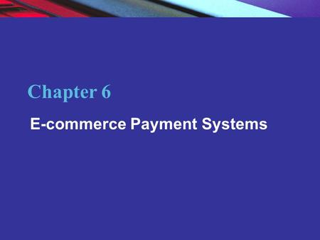 Copyright © 2004 Pearson Education, Inc. Slide 6-1 Chapter 6 E-commerce Payment Systems.