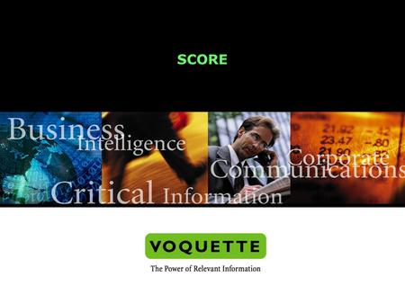 Voquette Company Confidential SCORE. Voquette Company Confidential Presentation Overview Industry Requirements Capabilities System Architecture and Technologies.