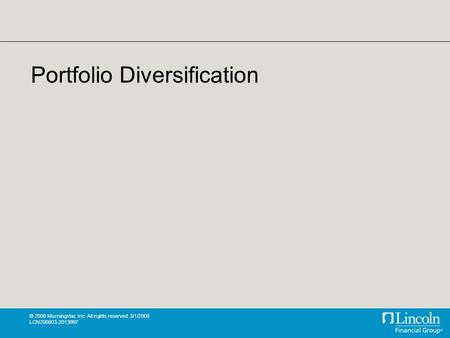 © 2008 Morningstar, Inc. All rights reserved. 3/1/2008 LCN200803-2013997 Portfolio Diversification.