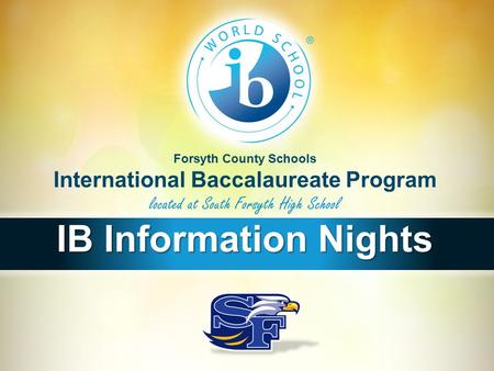 Forsyth County Schools International Baccalaureate Program located at South Forsyth High School IB Information Nights.