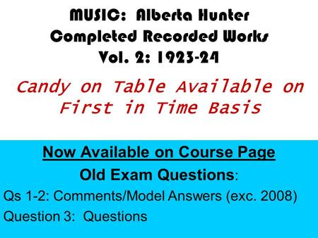 MUSIC: Alberta Hunter Completed Recorded Works Vol. 2: 1923-24 Candy on Table Available on First in Time Basis Now Available on Course Page Old Exam Questions.